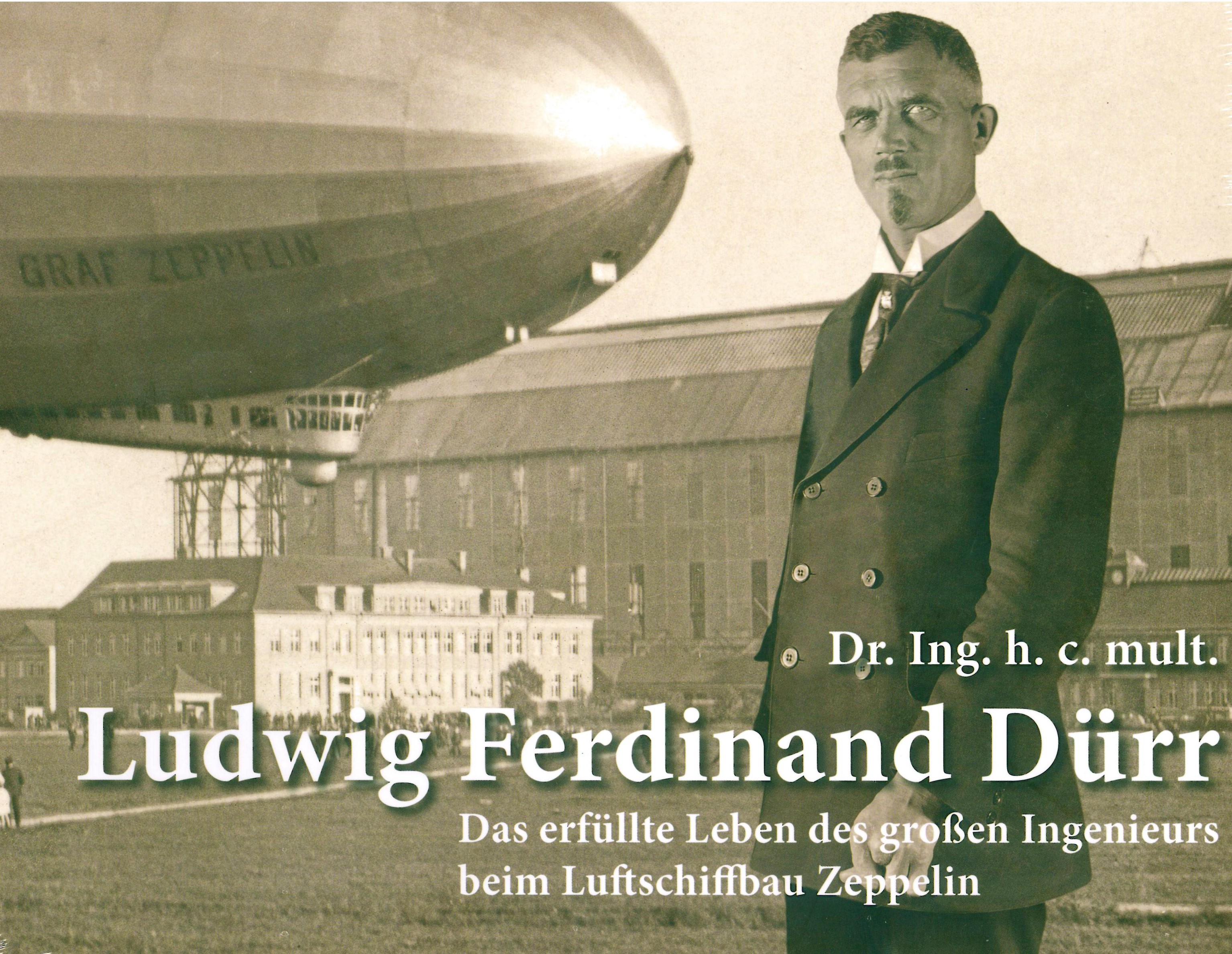 Ludwig Ferdinand Dürr - Das erfüllte Leben des großen Ingenieurs beim Luftschiffbau Zeppelin